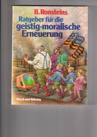 [Ratgeber für die geistig-moralische Erneuerung]  B. Ronsteins Ratgeber für die geistig-moralische Erneuerung 1. Aufl.