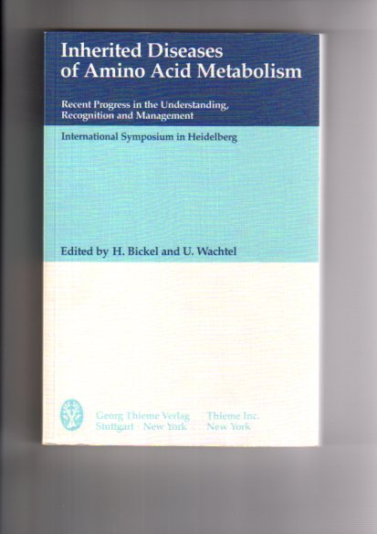 Inherited diseases of amino acid metabolism : recent progress in the understanding, recognition and management ; internat. symposium in Heidelberg 1984. ed. by H. Bickel and U. Wachtel