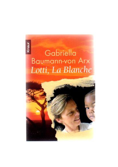 Lotti, La Blanche : als Weiße in den Elendsvierteln Westafrikas. Knaur ; 78151 Vollst. Taschenbuch-Neuausg.