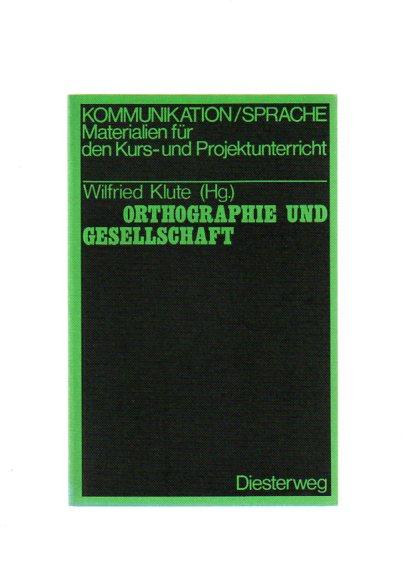 Orthographie und Gesellschaft : Materialien z. Reflexion über Rechtschreibnormen. hrsg. von Wilfried Klute, Kommunikation, Sprache 1. Aufl.