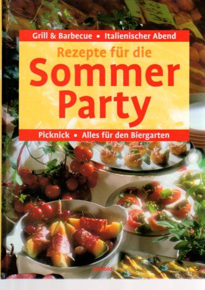 Rezepte für die Sommerparty : Grill & Barbecue ; italienischer Abend ; Picknick ; alles für den Biergarten ; Eisbuffet und vieles mehr ... [Red.: Carola Reich. Innenfotos: Thomas Diercks ...]