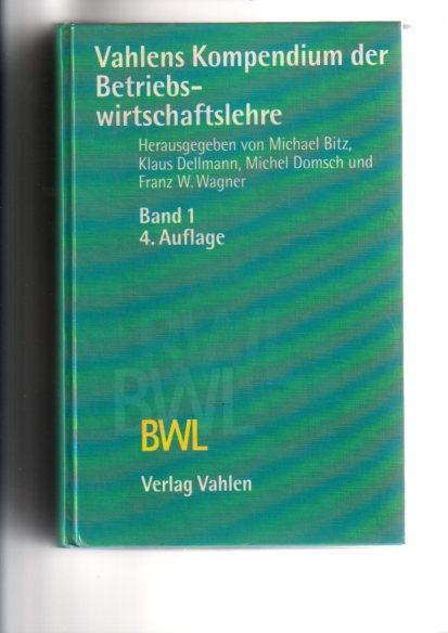 Vahlens Kompendium der Betriebs-wirtschaftslehre. Band 1. 4., völlig überarb. und erw. Aufl.