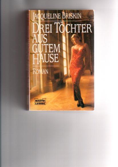 Drei Töchter aus gutem Hause : [Roman]. Aus dem Engl. von Christiane Bergfeld, Bastei-Lübbe-Taschenbuch ; Bd. 12261 : Allgemeine Reihe