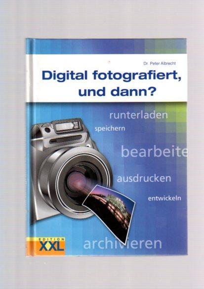 Digital fotografiert, und dann?.