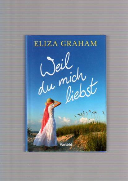 Weil du mich liebst : Roman. Eliza Graham. Aus dem Engl. von Elfriede Peschel