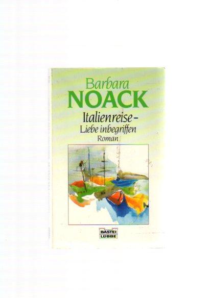 Noack, Barbara: Italienreise - Liebe inbegriffen : [Roman]. Bastei-Lübbe-Taschenbuch ; Bd. 12502 : Allgemeine Reihe