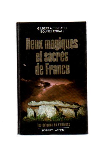 Lieux magiques et sacres de France. Les enigmes de l