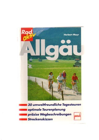Mayr, Herbert: Allgäu : [30 umweltfreundliche Tagestouren, optimale Tourenplanung, präzise Wegbeschreibungen, Streckenskizzen]. Rad aktiv 1. Aufl.