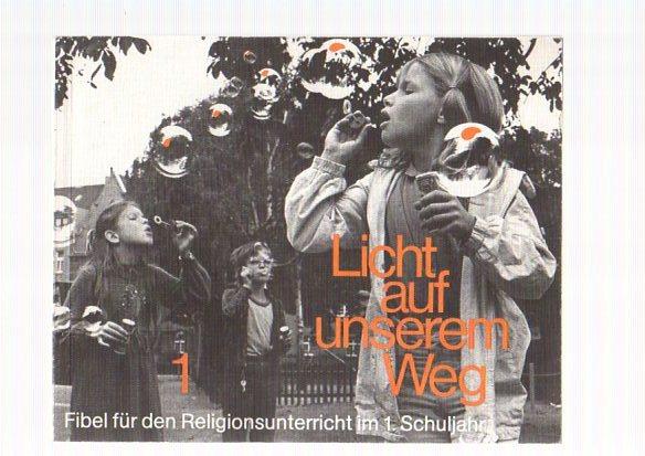 Licht auf unserem Weg: 1., Fibel für den Religionsunterricht im 1. Schuljahr [Hauptbd.]
