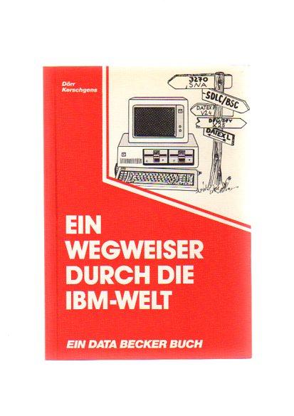 Dörr, Werner und Wolfgang Kerschgens: Ein Wegweiser durch die IBM- Welt