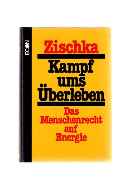 Zischka, Anton: Kampf ums Überleben : Das Menschenrecht auf Energie. 1. Aufl.