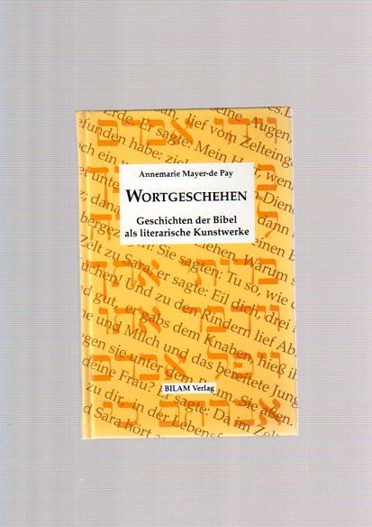 Mayer- de Pay, Annemarie: Wortgeschehen : Geschichten der Bibel als literarische Kunstwerke. Kleine Reihe ; 1