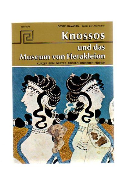 Knossos und das Museum von Herakleion - Ephor der Altertümer - Kurzer bebilderter archäologischer Führer