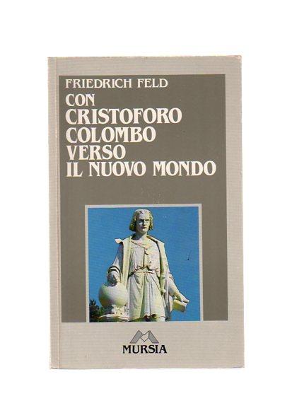 Feld, Friedrich: Con Cristoforo Colombo verso il Nuovo mondo (Questo nostro mondo)