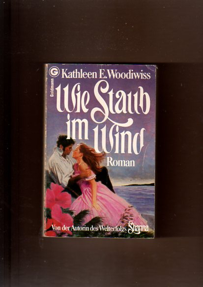 E. Woodiwiss, Kathleen: Wie Staub im Wind 1. Aufl.