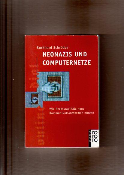 Neonazis und Computernetze. Wie Rechtsradikale neue Kommunikationsformen nutzen. Originalausgabe