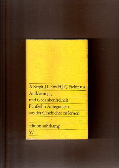 Bergk, A., J. L. Ewald und J. G. Fichte: Aufklärung und Gedankenfreiheit. 15 Anregungen aus der Geschichte zu lernen.