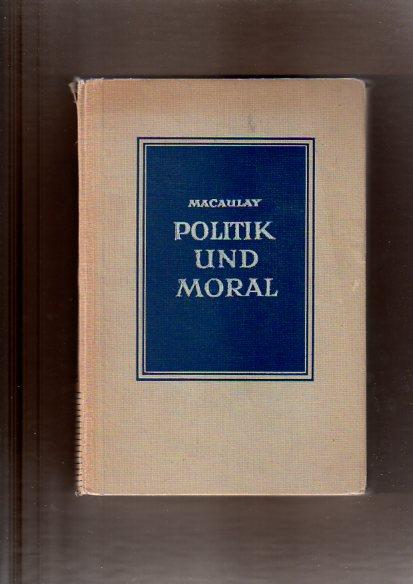 Babington Macaulay, Thomas: Politik und Moral - Friedrich der Große, Bertrand Barere, Macchiavelli 1.-5. Tsd.