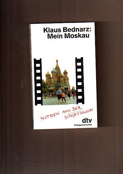 Bednarz, Klaus: Mein Moskau. Notizen aus der Sowjetunion.