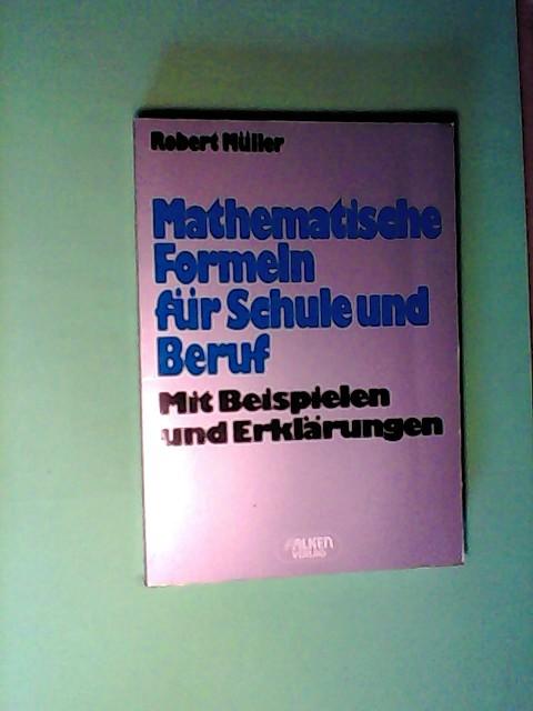 Mathematische Formeln für Schule und Beruf : mit Beispielen u. Erklärungen.