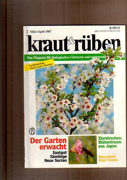 Kraut & Rüben. Das Magazin für biologisches Gärtnern und naturgemäßes Leben. 2.März/April 1987. Naturgarten, Lebensraum für Tiere, Mauern und Zäune, bunte Blumenwiesen; ect.