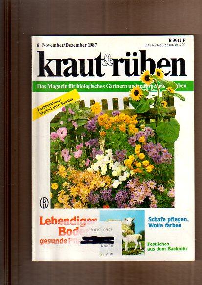 Kraut & Rüben. Das Magazin für biologisches Gärtnern und naturgemäßes Leben. 6 November/Dezember 1987. Naturgarten, Lebensraum für Tiere, Mauern und Zäune, bunte Blumenwiesen; ect.