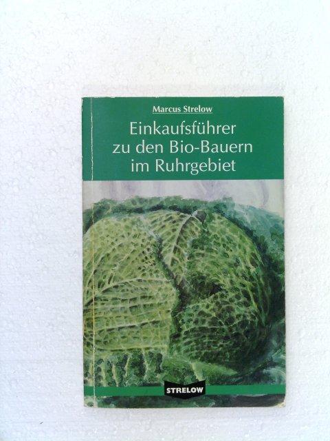 Strelow, Marcus: Einkaufsführer zu den Bio Bauern im Ruhrgebiet 1. Aufl.