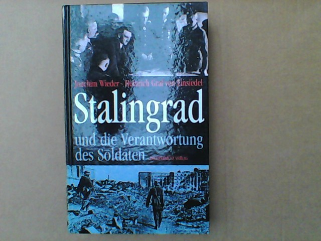 Joachim, Wieder und Graf von Einsiedel Heinrich: Stalingrad und die Veratwortung des Soldaten