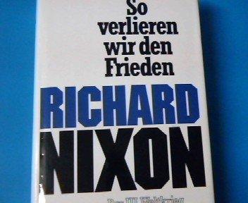 Nixon, Richard: So verlieren wir den Frieden. Der III. Weltkrieg hat schoin begonnen Auflage: 1. Auflage