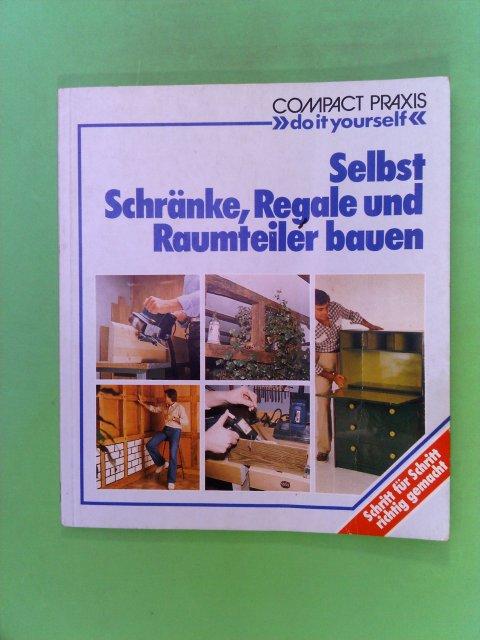 """Selbst Schränke, Regale und Raumteiler bauen. Compact-Praxis """"do it yourself"""" 2., aktualisierte Aufl."""