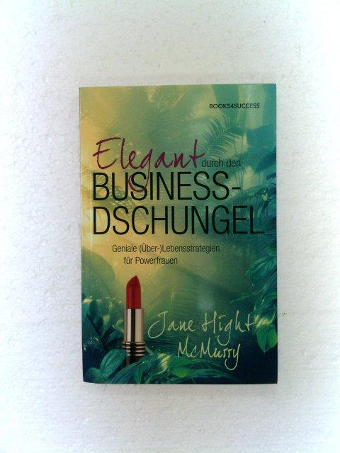 Elegant durch den Business-Dschungel - Geniale (Über-) Lebensstrategien für Powerfrauen 1. Auflage