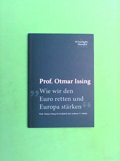 Issing, Prof. Otmar: Wie wir den Euro retten und Europa stärken - Prof. Otmar Issing im Gespräch mit Andreas Scholz 1. Auflage