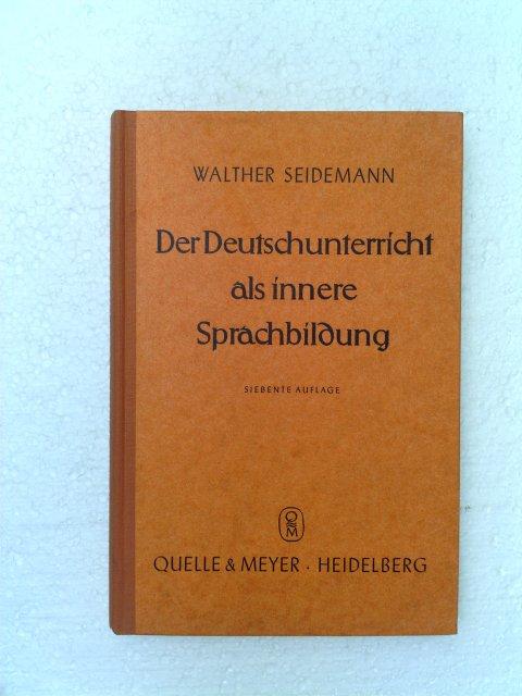Seidemann, Walther -: Der Deutschunterricht als innere Sprachbildung. 7. Auflage