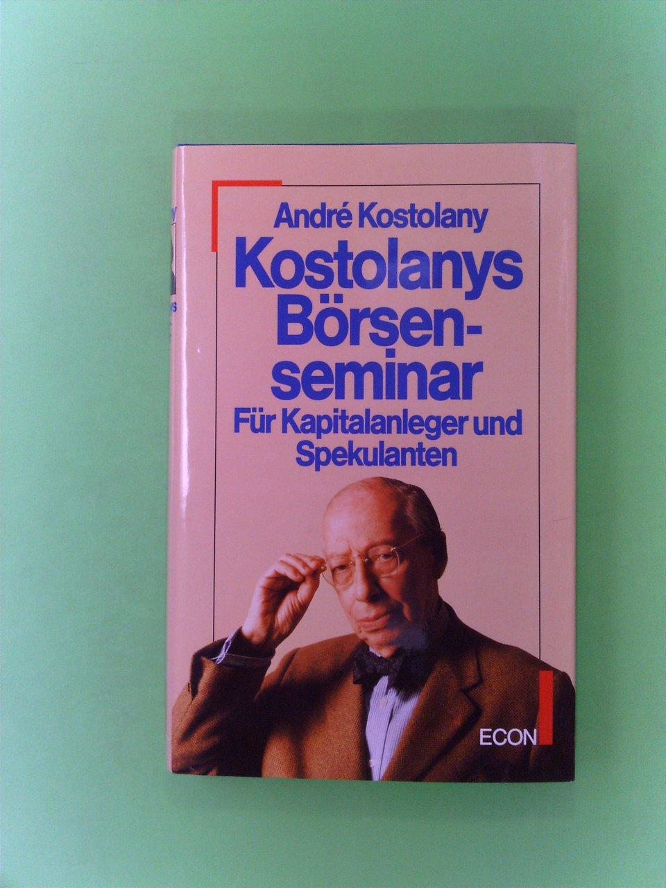 Kostolanys Börsenseminar - für Kapitalanleger und Spekulanten. 12. Aufl.