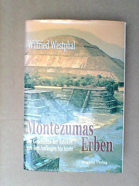 Montezumas Erben : die Geschichte der Azteken von den Anfängen bis heute.