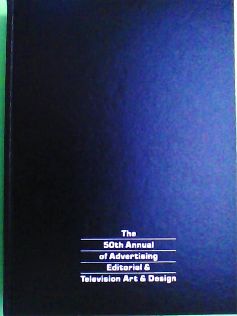 Annual Of Advertising: 50th Annual of Advertising Editorial & Television Art Design 1st Edition