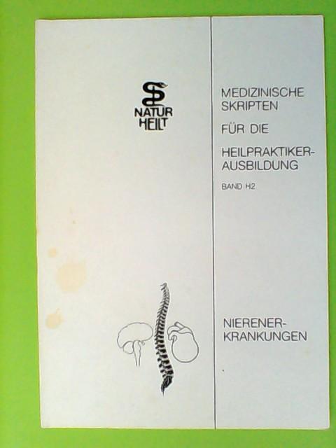Band H2: Nierenerkrankungen. Medizinische Skripten für Die Heilpraktikerausbildung.