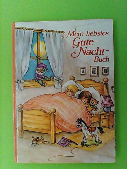 Hummel, Lore, Bernhard Oberdieck und Fritz Baumgarten: Mein liebstes Gute-Nacht-Buch : Geschichten, Märchen, Lieder, Verse