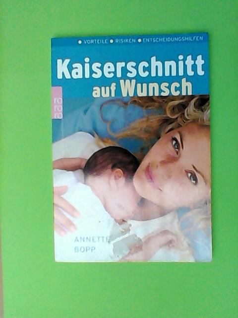 Bopp, Annette: Kaiserschnitt auf Wunsch: Vorteile. Risiken. Entscheidungshilfen 1., Aufl.