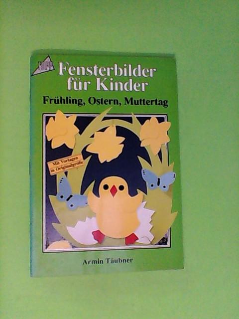Täubner, Armin: Fensterbilder für Kinder. Frühling, Ostern, Muttertag.