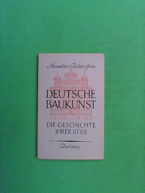 Reitzenstein, Alexander von: Deutsche Baukunst - Die Geschichte ihrer Stile