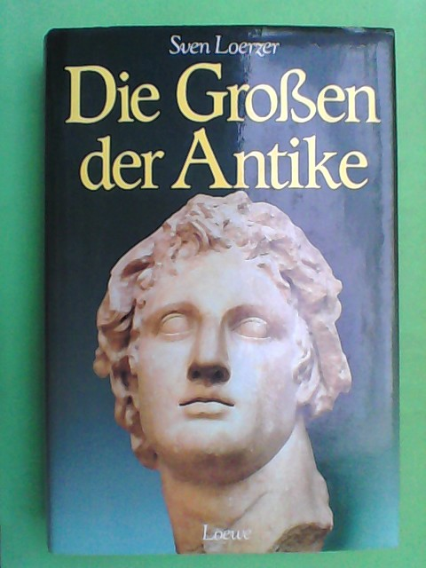 Loerzer, Sven: Die Großen der Antike 1. Auflage