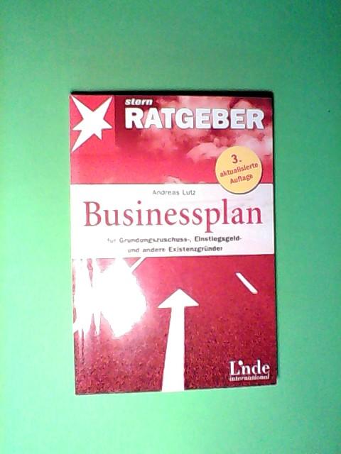 Businessplan, für Gründungszuschuss-, Einstiegsgeld und andere Existenzgründer Auflage: 3., aktualisierte Auflage.