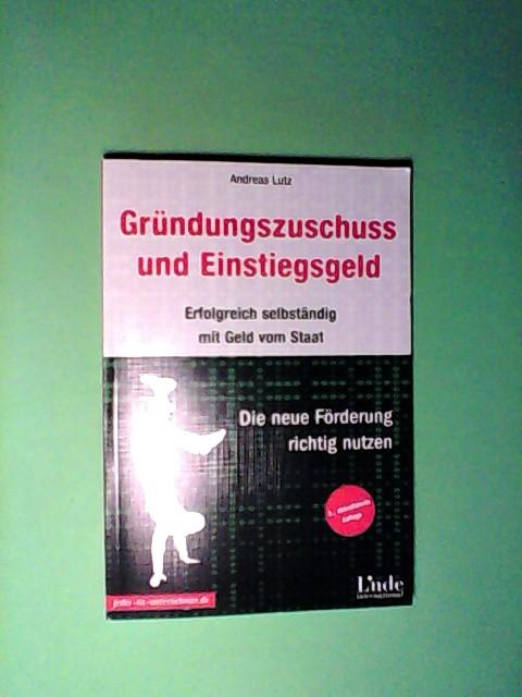 Gründungszuschuss und Einstiegsgeld: Erfolgreich selbständig mit Geld vom Staat 2., aktualis. Aufl.