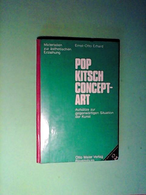 Erhard, Ernst-Otto: Pop, Kitsch, Concept - Art. Aufsätze zur gegenwärtigen Situation der Kunst
