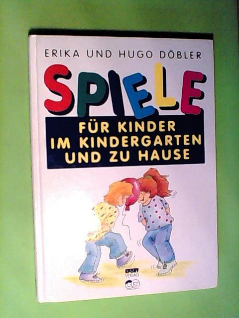Döbler, Erika und Hugo Döbler: Spiele für Kinder im Kindergarten und zu Hause