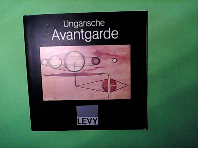 LevY Galerie: Ungarische Avantgarde. Bilder Aquarelle Zeichnungen Skulpturen 6.3.-20.4.1989 LEVY Hamburg und 6.4.-15.5-1989 Madrid