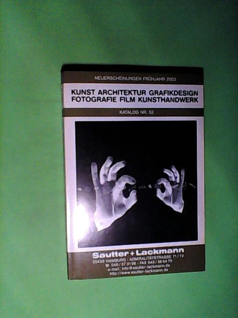 Sautter + Lackmann. Kunst. Architektur. Grafikdesign. Fotografie. Film. Kunsthandwerk. Katalog Nr.52. Neuerscheinungen Frühjahr 2002.
