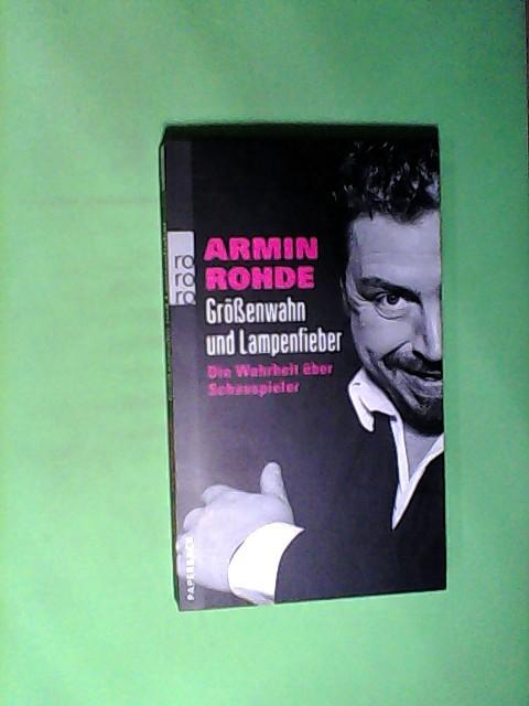 Größenwahn und Lampenfieber : die Wahrheit über Schauspieler.