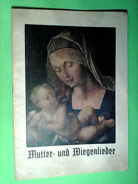 Mutter- und Wiegenlieder. Max Reger: Maria Wiegenlied; E. Humperdinck: Wiegenlied; ect.